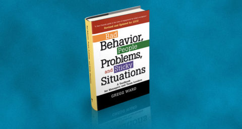 The Bad Behavior, People Problems and Sticky Situations, A toolbook for managers and team leaders